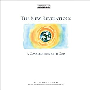 The New Revelations: A Conversation with God | [Neale Donald Walsch]