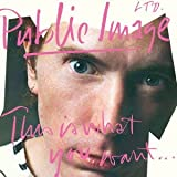 This Is What You Want... Public Image Ltd