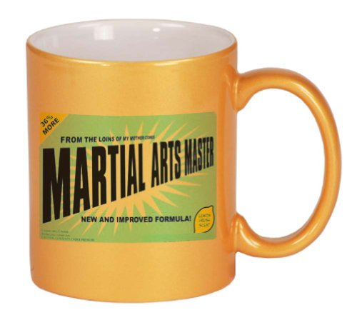 FROM THE LOINS OF MY MOTHER COMES MARTIAL ARTS MASTER Coffee Mug Metallic Gold 11 oz