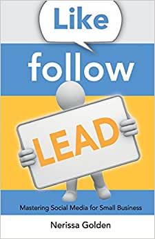 Like. Follow. Lead.: Mastering Social Media For Small Business