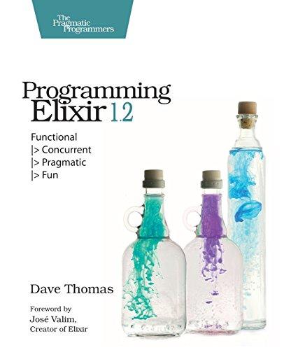 Programming Elixir 1.2: Functional |> Concurrent |> Pragmatic |> Fun