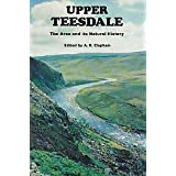 Upper Teesdale: The Area and Its Natural Historyby A. R. Clapham