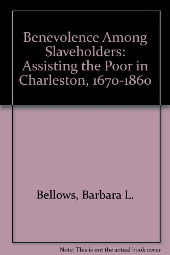 Benevolence Among Slaveholders: Assisting the Poor in Charleston, 1670-1860