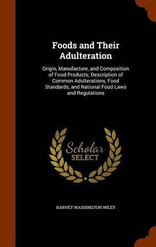 Foods and Their Adulteration: Origin, Manufacture, and Composition of Food Products; Description of Common Adulterations, Food Standards, and National Food Laws and Regulations