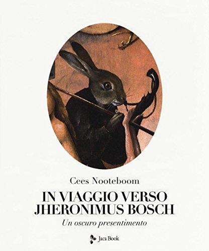 In viaggio verso Jheronimus Bosch. Ediz. illustrata