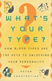 What's Your Type?: How Blood Types are the Keys to Unlocking Your Personality