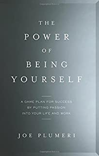 Book Cover: The Power of Being Yourself: A Game Plan for Success--by Putting Passion into Your Life and Work