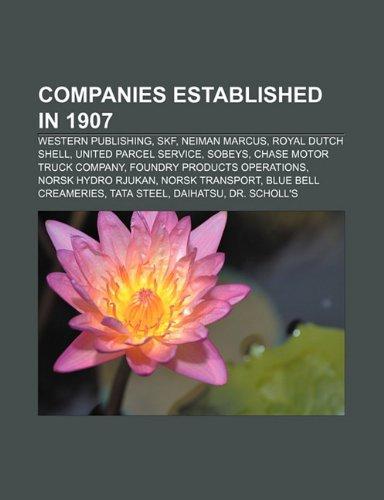 companies-established-in-1907-western-p-western-publishing-skf-neiman-marcus-royal-dutch-shell-unite