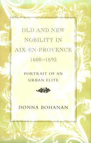 Old and New Nobility in Aix-En-Provence, 1600-1695  Portrait of an Urban Elite, Bohanan, Donna