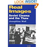 Real Images: Soviet Cinemas and the Thaw (Kino - The Russian Cinema)