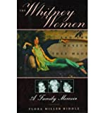 img - for [(Whitney Women and the Museum They Made: A Family Memoir )] [Author: Flora Miller Biddle] [Jun-2012] book / textbook / text book