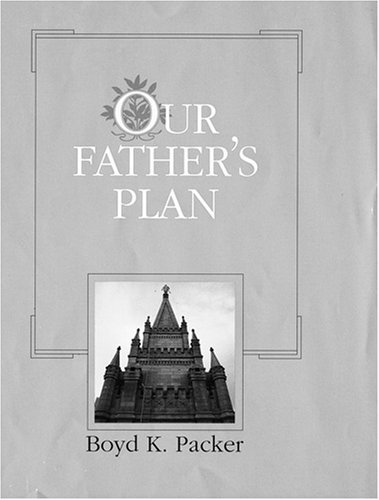Our Father's Plan, BOYD K. PACKER