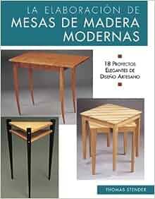 La elaboracion de mesas de madera modernas: 18 proyectos elegantes de