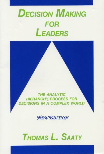 Decision Making for Leaders The Analytic Hierarchy Process for Decisions in a Complex World New Edition 2001096211314X
