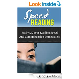 Speed Reading: Easily 5X Your Reading Speed And Comprehension Immediately
