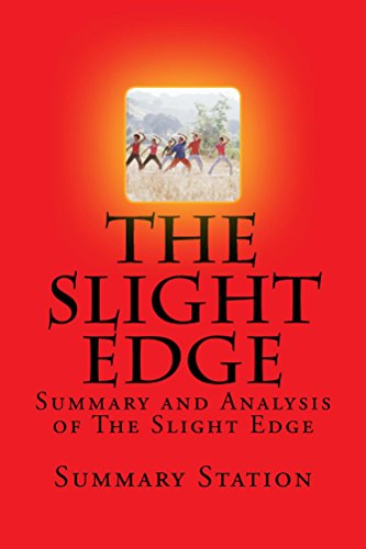 Summary Station - The Slight Edge: Summary and Analysis of The Slight Edge:Turning Simple Disciplines into Massive Success and Happiness by Jeff Olson