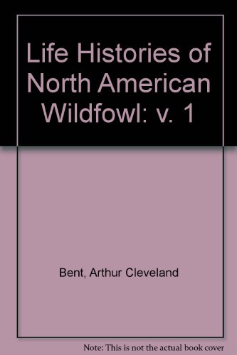 Life Histories of North American Wild Fowl (2 Vol.), Bent, Arthur Cleveland