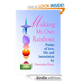 Making My Own Rainbows: Poems of love, life, and lamentation