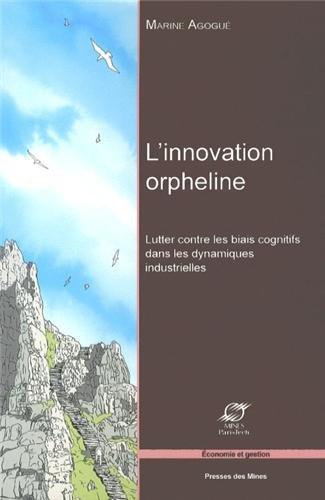 L'innovation orpheline : Lutter contre les biais cognitifs dans les dynamiques industrielles