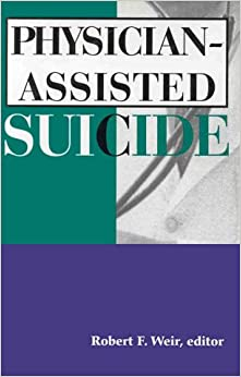 religion and bioethics physician assisted suicide Euthanasia and physician assisted suicide all sides to the issue.