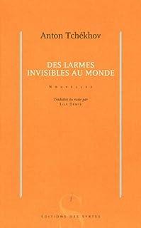 Des larmes invisibles au monde, Tchekhov, Anton Pavlovitch