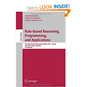 Rule-Based Reasoning, Programming, and Applications: 5th International Symposium, RuleML 2011 - Europe, Barcelona, Spain, July 19-21, 2011, ... / Programming and Software Engineering) Nick Bassiliades, Guido Governatori and Adrian Paschke