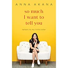 So Much I Want to Tell You: Letters to My Little Sister Audiobook by Anna Akana Narrated by Anna Akana