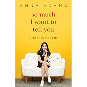 So Much I Want to Tell You: Letters to My Little Sister Hörbuch von Anna Akana Gesprochen von: Anna Akana