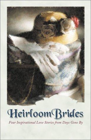Heirloom Brides: Button String Bride/Wedding Quilt Bride/Bayside Bride/Persistent Bride (Inspirational Romance Collection)