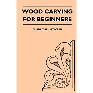 Wood Carving for Beginners: Charles H. Hayward: 9781447410157: Books ...