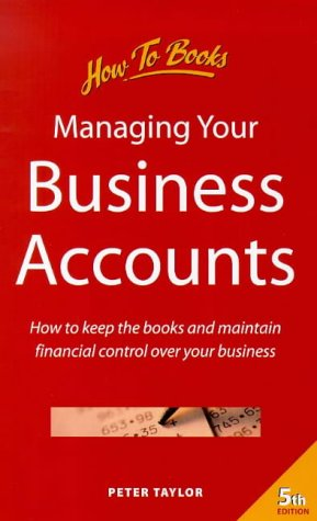 Managing Your Business Accounts: How to Keep the Books and Maintain Financial Control over Your Business (Small Business)