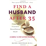 Find a Husband After 35: (Using What I Learned at Harvard Business School)by Rachel Greenwald