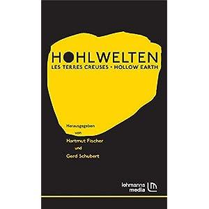 """Hohlwelten - Les Terres Creuses - Hollow Earth: Beiträge zur Ausstellung """"Hohlwelten"""" vom 21. Septe"""