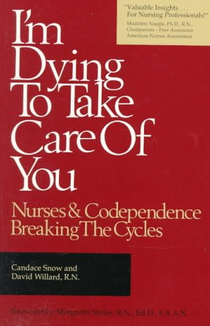 I'm Dying to Take Care of You; Nurses and Codependence: Breaking the Cycle: Nurses and Codependence: Breaking the Cycle
