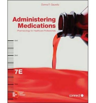 [ Administering Medications: Pharmacology for Healthcare Professionals Gauwitz, Donna F. ( Author ) ] { Paperback } 2011