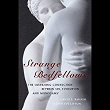 Strange Bedfellows: The Surprising Connection Between Sex, Evolution and Monogamy (       UNABRIDGED) by David P. Barash, Judith Eve Lipton Narrated by Dina Pearlman