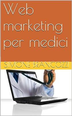 Web marketing per medici (Web marketing per imprenditori e professionisti Vol. 15)