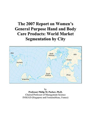The 2007 Report on Women's General Purpose Hand and Body Care Products: World Market Segmentation by City