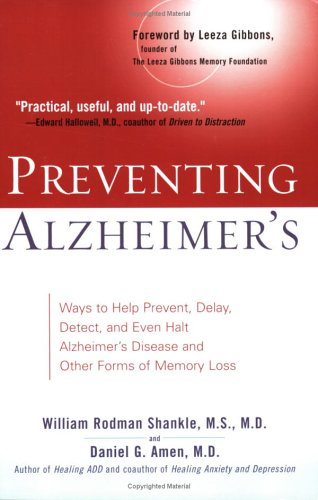 Preventing Alzheimer's: Ways to Help Prevent, Delay, Detect, and Even Halt Alzheimer's Disease and OtherForms of Memory Loss, William Rodman  Shankle, Daniel G. Amen