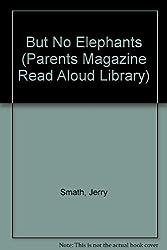But No Elephants (A Parents Magazine Read Aloud Original)