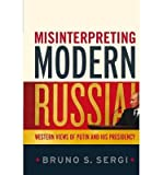 img - for [ MISINTERPRETING MODERN RUSSIA: WESTERN VIEWS OF PUTIN AND HIS PRESIDENCY ] BY Sergi, Bruno S ( Author ) Dec - 2011 [ Paperback ] book / textbook / text book