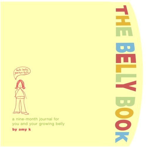 The Belly Book: A Nine-Month Journal for You and Your Growing Belly (Potter Style)
