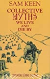 Collective Myths We Live and Die by (1561769088) by Keen, Sam