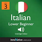 Learn Italian - Level 3: Lower Beginner Italian, Volume 1: Lessons 1-25: Beginner Italian #2 |  Innovative Language Learning