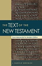 Text of the New Testament The From Manuscript to Modern by J. Harold Greenlee