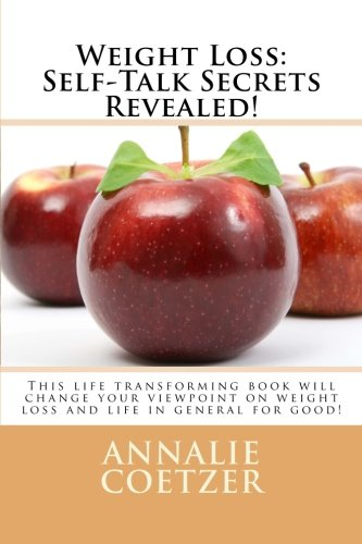 Weight Loss: Self-Talk Secrets Revealed!: This life-transforming book will change your viewpoint on weight loss, and life, in general for good.