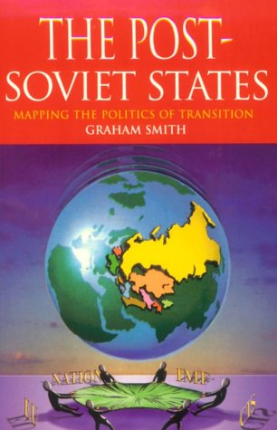 The Post Soviet States: Mapping the Politics of Transition (Hodder Arnold Publication)