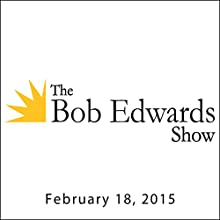 The Bob Edwards Show, Toni Morrison, February 18, 2015 Radio/TV Program by Bob Edwards Narrated by Bob Edwards