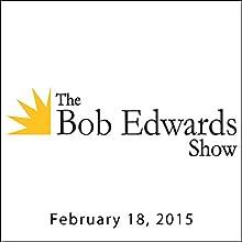 The Bob Edwards Show, Toni Morrison, February 18, 2015  by Bob Edwards Narrated by Bob Edwards