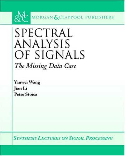 Spectral Analysis Of Signals: The Missing Data Case (Synthesis Lectures On Signal Processing (Online))